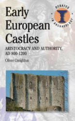 Early European Castles - Aristocracy and Authority, Ad 800-1200 (2012)