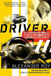 The Driver: My Dangerous Pursuit of Speed and Truth in the Outlaw Racing World (ISBN: 9780061374999)