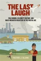 Last Laugh - Folk Humor, Celebrity Culture, and Mass-Mediated Disasters in the Digital Age (2013)
