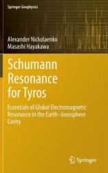 Schumann Resonance for Tyros - Essentials of Global Electromagnetic Resonance in the Earth-ionosphere Cavity (2013)