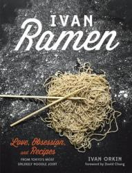 Ivan Ramen: Love, Obsession, and Recipes from Tokyo's Most Unlikely Noodle Joint (2013)
