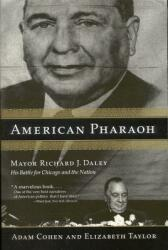 American Pharaoh: Mayor Richard J. Daley: His Battle for Chicago and the Nation (ISBN: 9780316834896)