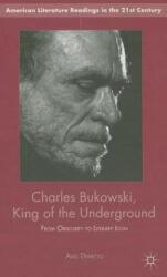 Charles Bukowski, King of the Underground - Abel Debritto (2013)