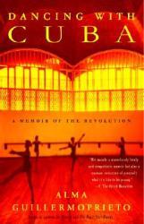 Dancing with Cuba: A Memoir of the Revolution (ISBN: 9780375725814)