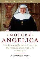 Mother Angelica: The Remarkable Story of a Nun, Her Nerve, and a Network of Miracles (ISBN: 9780385510936)