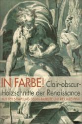 In Farbe! Clair-obscur-Holzschnitte der Renaissance aus der Sammlung Georg Baselitz und der Albertina - Achim Gnann (2013)