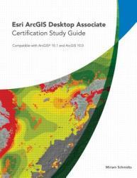 Esri ArcGIS Desktop Associate: Compatible with ArcGIS 10.1 and ArcGIS 10.0 (2013)