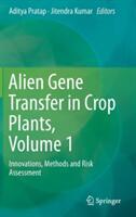 Alien Gene Transfer in Crop Plants, Volume 1 - Aditya Pratap, Jitendra Kumar (2013)