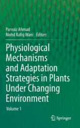Physiological Mechanisms and Adaptation Strategies in Plants Under Changing Environment - Parvaiz Ahmad, Mohd Rafiq Wani (2013)
