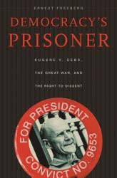 Democracy's Prisoner - Eugene v. Debs, the Great War, and the Right to Dissent (ISBN: 9780674057203)