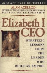 Elizabeth I CEO: Strategic Lessons from the Leader Who Built an Empire (ISBN: 9780735203570)