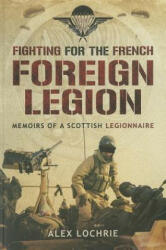 Fighting for the French Foreign Legion - Memoirs of a Scottish Legionnaire (2013)