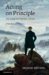 Acting on Principle - An Essay on Kantian Ethics (2013)