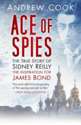 Ace of Spies - The True Story of Sidney Reilly (ISBN: 9780752429595)