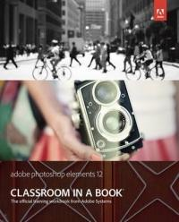Adobe Photoshop Elements 12 Classroom in a Book - Adobe Creative Team (2013)