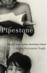 Pipestone: My Life in an Indian Boarding School (ISBN: 9780806141145)