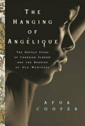 The Hanging of Ang? lique: The Untold Story of Canadian Slavery and the Burning of Old Montr? al (ISBN: 9780820329406)