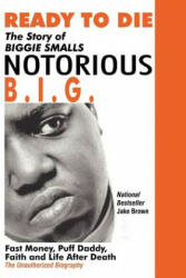 Ready to Die: The Story of Biggie Smalls--Notorious B. I. G. : Fast Money, Puff Daddy, Faith and Life After Death (ISBN: 9780974977935)
