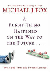 Funny Thing Happened On The Way To The Future - Michael J Fox (ISBN: 9781401323868)