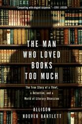 The Man Who Loved Books Too Much: The True Story of a Thief, a Detective, and a World of Literary Obsession (ISBN: 9781594484810)