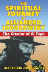 Spiritual Journey of Alejandro Jodorowsky (ISBN: 9781594771736)