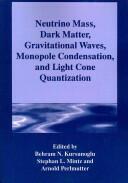 Neutrino Mass, Dark Matter, Gravitational Waves, Monopole Condensation, and Light Cone Quantization (2013)