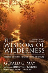 The Wisdom of Wilderness: Experiencing the Healing Power of Nature (ISBN: 9780061146633)
