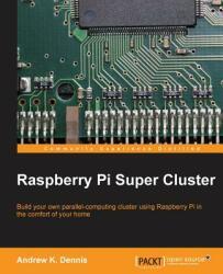 Raspberry Pi Super Cluster - Andrew K. Dennis (2013)