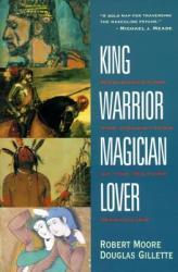 King Warrior Magician Lover - Robert Moore (ISBN: 9780062506061)