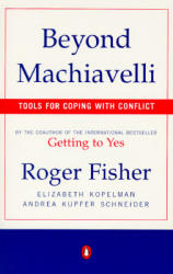 Beyond Machiavelli: Tools for Coping with Conflict (ISBN: 9780140245226)