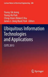 Ubiquitous Information Technologies and Applications - Young-Sik Jeong, Young-Ho Park, Ching-Hsien (Robert) Hsu, James J. (Jong Hyuk) Park (2013)