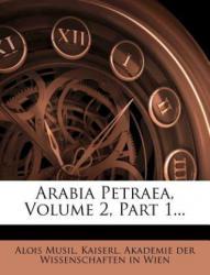 Arabia Petraea von Alois Musil, Erster Teil - Alois Musil, Kaiserl. Akademie der Wissenschaften in Wien (2011)