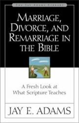 Marriage, Divorce, and Remarriage in the Bible: A Fresh Look at What Scripture Teaches (ISBN: 9780310511113)