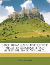 Babel: Roman Aus Oesterreichs Neuester Geschichte Von Alfred Meissner, Volume 2. . . - Alfred Meissner (2011)