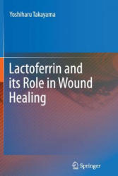 Lactoferrin and its Role in Wound Healing (2013)