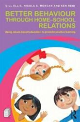 Better Behaviour Through Home-School Relations - Using Values-Based Education to Promote Positive Learning (2013)