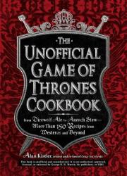 The Unofficial Game of Thrones Cookbook: From Direwolf Ale to Auroch Stew - More Than 150 Recipes from Westeros and Beyond (2012)