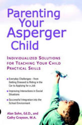 Parenting Your Asperger Child: Individualized Solutions for Teaching Your Child Practical Skills (ISBN: 9780399530708)