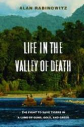 Life in the Valley of Death - The Fight to Save Tigers in a Land of Guns, Gold, and Greed (2010)