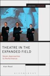Theatre in the Expanded Field - Seven Approaches to Performance (2013)