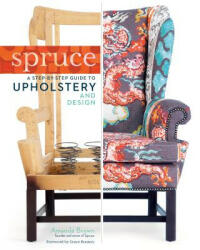 Spruce: Step-by-step Guide to Upholstery and Design (2013)