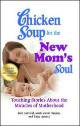 Chicken Soup for the New Mom's Soul: Touching Stories about the Miracles of Motherhood (2012)