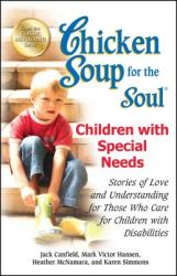 Chicken Soup for the Soul: Children with Special Needs: Stories of Love and Understanding for Those Who Care for Children with Disabilities (2012)