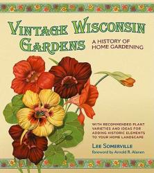 Vintage Wisconsin Gardens: A History of Home Gardening (2011)