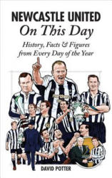 Newcastle United on This Day - David Potter (2013)
