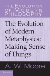 Evolution of Modern Philosophy - A. W. Moore (2013)
