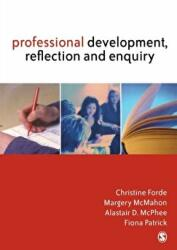 Professional Development, Reflection and Enquiry - Christine Forde, Margery McMahon, Alastair D. McPhee, Fiona Patrick (2006)
