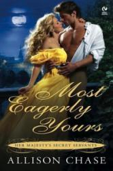 Most Eagerly Yours: Her Majesty's Secret Servants - Allison Chase (ISBN: 9780451228949)
