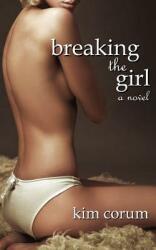 Breaking the Girl: A Novel of Bdsm Erotica (2012)