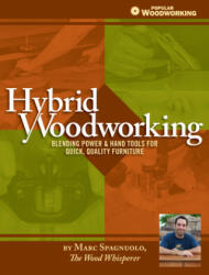 Hybrid Woodworking - Blending Hand & Power Tools for Faster, Better Furniture Making (2013)